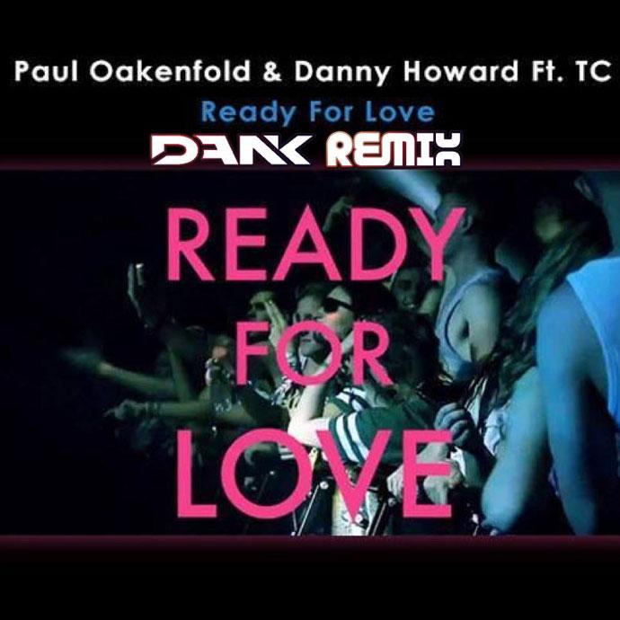 Paul Oakenfold & Danny Howard - Ready For Love (DANK Remix)