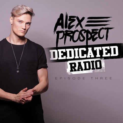 Alex Prospect - Dedicated Radio Episode 3