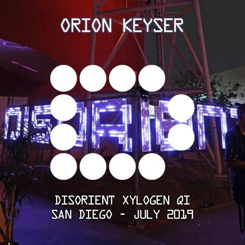 ORION KEYSER - Disorient Xylogen Qi - San Diego 2019