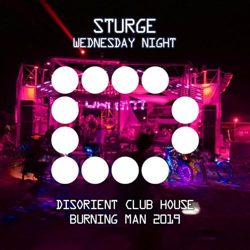 STURGE - Wednesday Night - Disorient Club House - Burning Man 2019