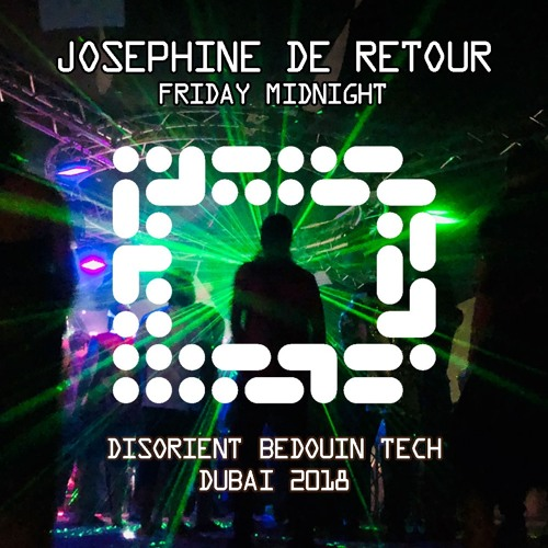 JOSEPHINE DE RETOUR - Friday Midnight - Disorient Bedouin Tech - Dubai 2018
