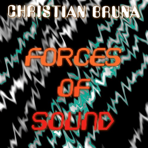 Christian Bruna - Forces Of Sound