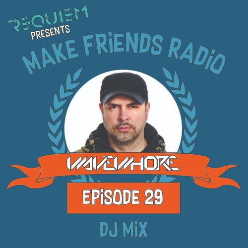 Make Friends Radio - Episode 29 Feat. Wavewhore (DJ Mix)