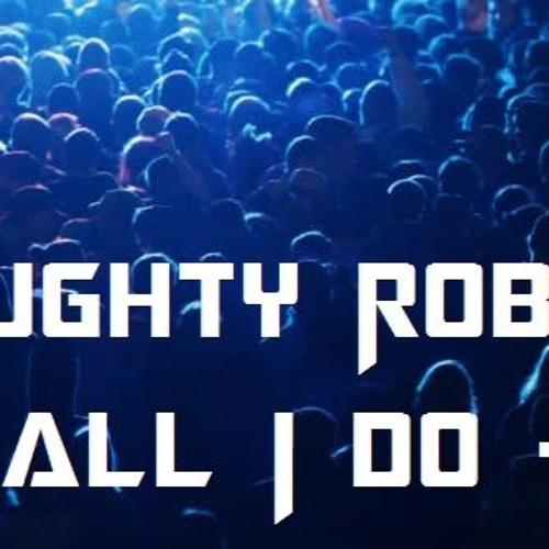Naughty Robot - All I Do