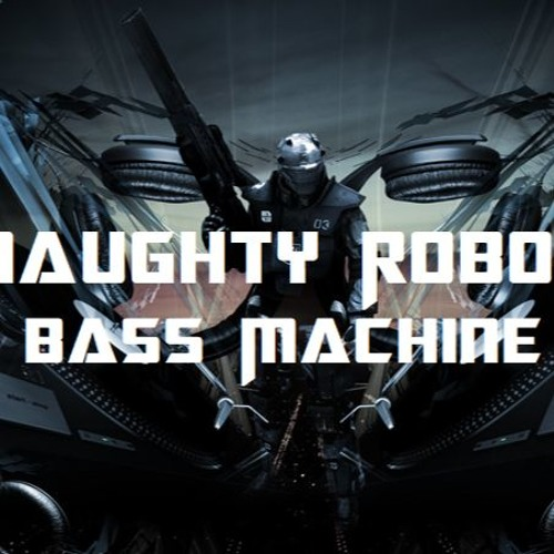 Naughty Robot - Bass Machine