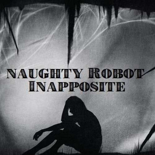 Naughty Robot - Inapposite