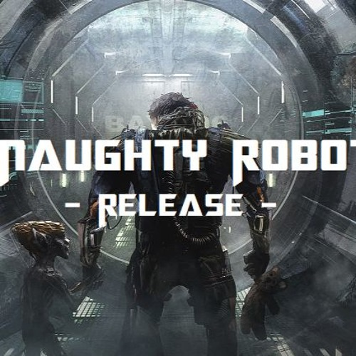 Naughty Robot - Release - Mp3