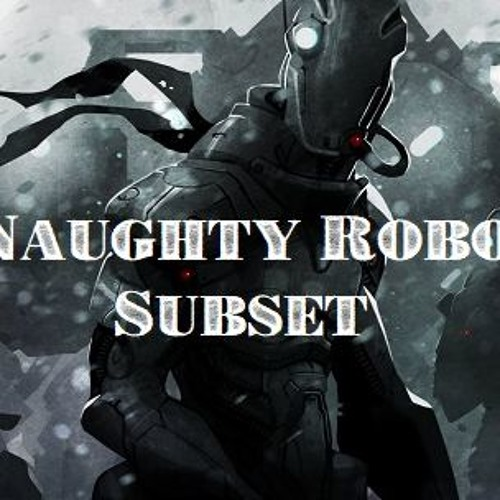 Naughty Robot - Subset