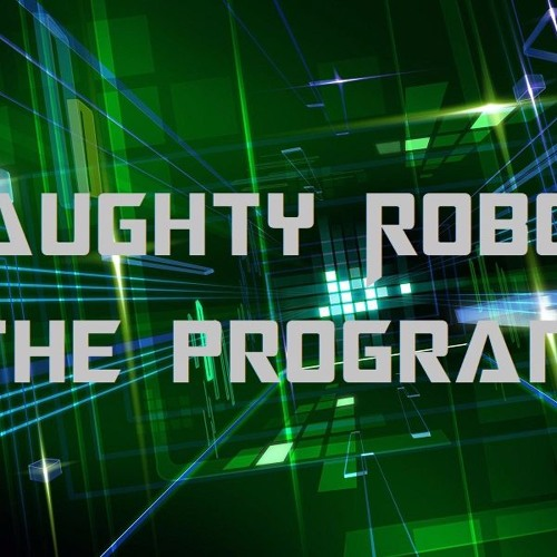 Naughty Robot - The Program