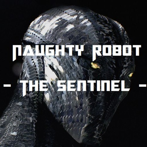 Naughty Robot - The Sentinel
