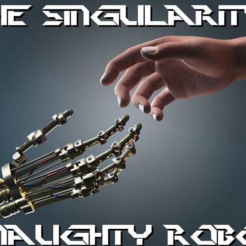 Naughty Robot - The Singularity