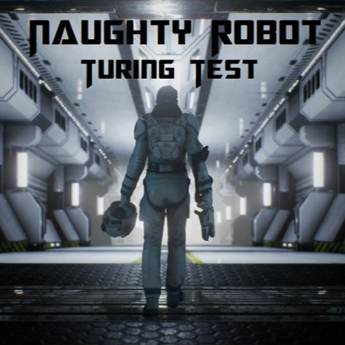 Naughty Robot - Turing Test - Mp3