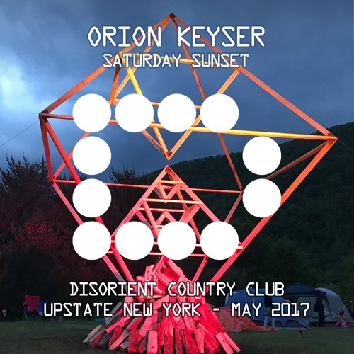 ORION KEYSER - Saturday Sunset - Disorient Country Club - Upstate New York - May 2017
