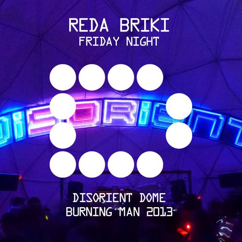 REDA BRIKI - Friday Night - Disorient Dome - Burning Man 2013
