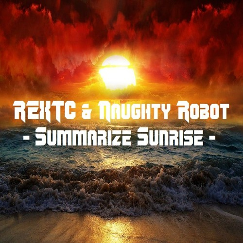 REXTC And Naughty Robot - Summarize Sunrise