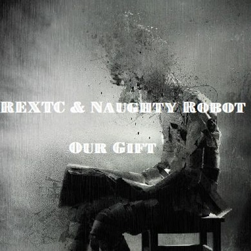 REXTC & Naughty Robot - Our Gift