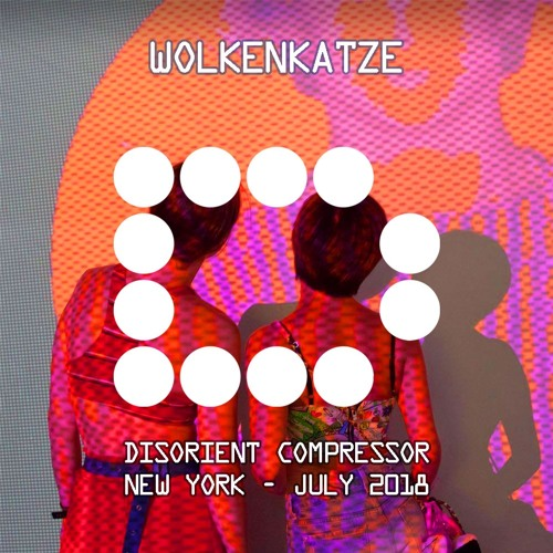 WOLKENKATZE - Disorient Compressor - Brooklyn - July 2018