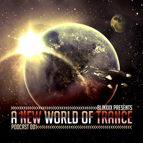 A New World Of Trance - Episode 001 by Blinxxx