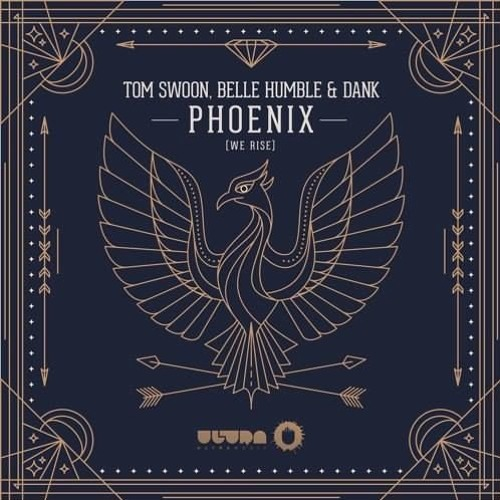 Dank - Tom Swoon, DANK & Belle Humble - Phoenix (We Rise) {Ultra Music}