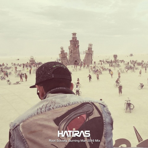 Hatiras : Hatiras Root Society, Burning Man 2016 Mix - House and Techno Tuesdays
