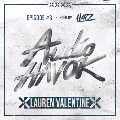 Audio Havok : Audio Havok - Episode 6 (ft. Lauren Valentine)
