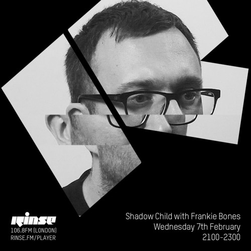 Rinse FM : Shadow Child with Frankie Bones - 7th February 2018 - House and Techno Tuesdays
