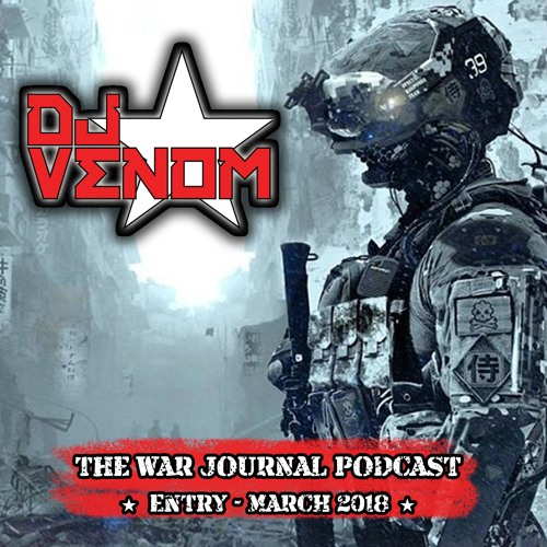 DJ Venom : The War Journal Podcast (March 2018) - Bass Music Mondays