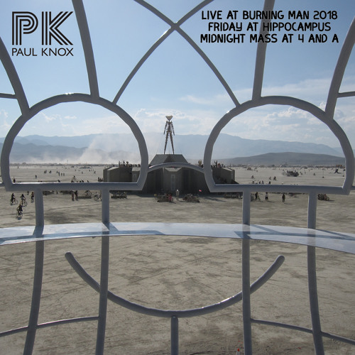 Paul Knox / DJ Spree : Burning Man 2018 - Live at Hippocampus on Friday Midnight Mass - Paul Knox