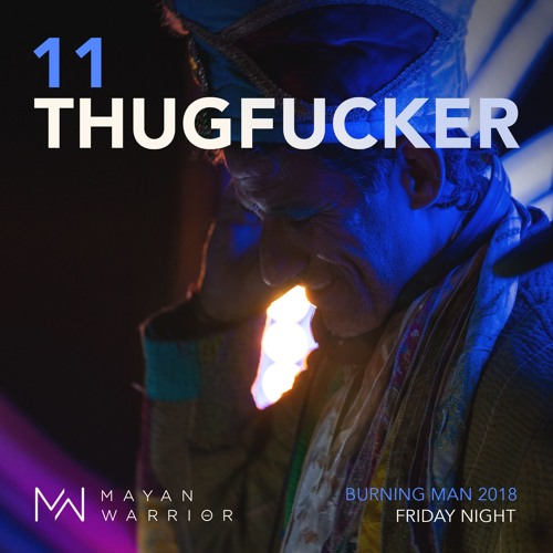 Thugfucker - Mayan Warrior - Burning Man 2018 by Mayan Warrior
