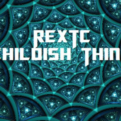 REXTC - Childish Things - Mp3 by REXTC