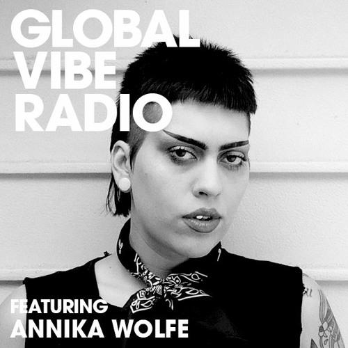 Global Vibe Radio 276 Feat. Annika Wolfe (Akela Recs, WRKTRX) by 6AM